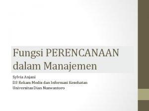 Fungsi PERENCANAAN dalam Manajemen Sylvia Anjani D 3