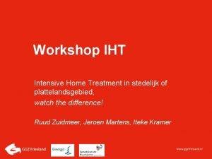 Workshop IHT Intensive Home Treatment in stedelijk of