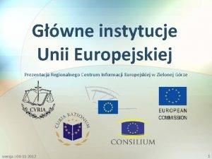 Gwne instytucje Unii Europejskiej Prezentacja Regionalnego Centrum Informacji