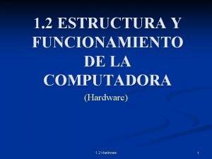 1 2 ESTRUCTURA Y FUNCIONAMIENTO DE LA COMPUTADORA