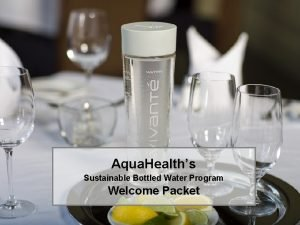 Aqua Healths Sustainable Bottled Water Program Welcome Packet