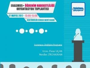 Erasmus Oryantasyon Toplants Erasmus renim Hareketlilii 17 Nisan