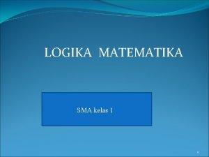 LOGIKA MATEMATIKA SMA kelas 1 1 Logika Logika