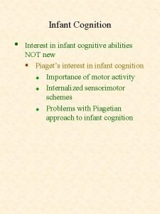 Infant Cognition Interest in infant cognitive abilities NOT