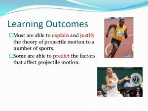 Learning Outcomes Most are able to explain and