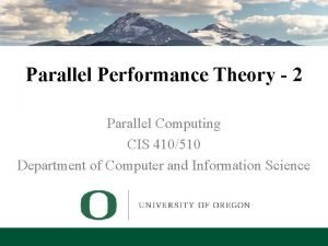 Parallel Performance Theory 2 Parallel Computing CIS 410510