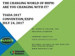 THE CHANGING WORLD OF BHPH ARE YOU CHANGING