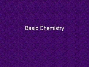 Basic Chemistry What is Chemistry Chemistry is the