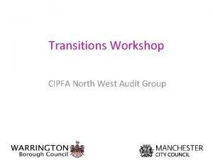 Transitions Workshop CIPFA North West Audit Group Introduction