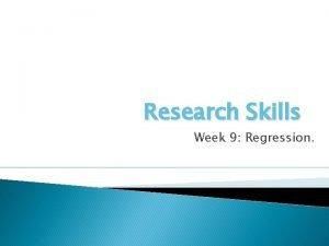 Research Skills Week 9 Regression Last week Looked