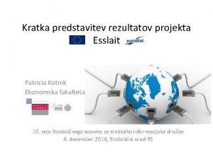 Kratka predstavitev rezultatov projekta Esslait Patricia Kotnik Ekonomska