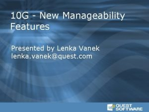 10 G New Manageability Features Presented by Lenka