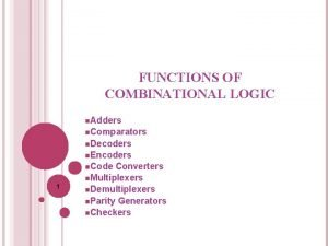 FUNCTIONS OF COMBINATIONAL LOGIC n Adders n Comparators