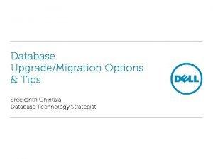 Database UpgradeMigration Options Tips Sreekanth Chintala Database Technology
