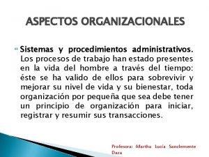 ASPECTOS ORGANIZACIONALES Sistemas y procedimientos administrativos Los procesos