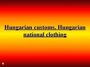 Hungarian customs Hungarian national clothing Hungarian national clothing