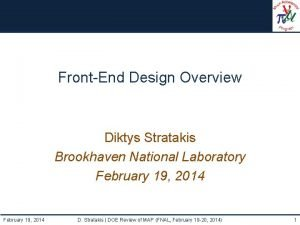 FrontEnd Design Overview Diktys Stratakis Brookhaven National Laboratory