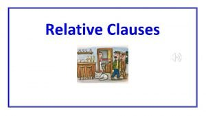 Relative Clauses Relative Pronouns Relative pronouns are used