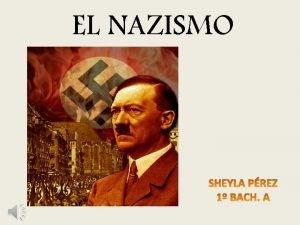 EL NAZISMO OBJETIVOS Definir y dar caractersticas del