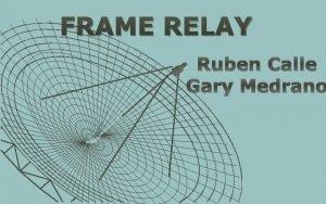FRAME RELAY Ruben Calle Gary Medrano FRAME RELAY