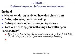DRI 1001 Datasystemer og informasjonssystemer Innhold n Hva