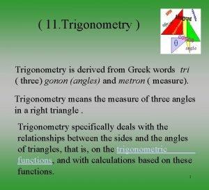 11 Trigonometry Trigonometry is derived from Greek words
