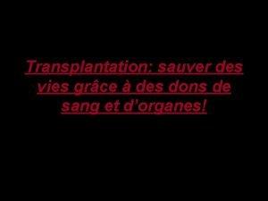 Transplantation sauver des vies grce des dons de