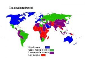 The developed world High income Uppermiddle income Low