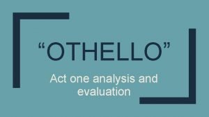 OTHELLO Act one analysis and evaluation ACT 1