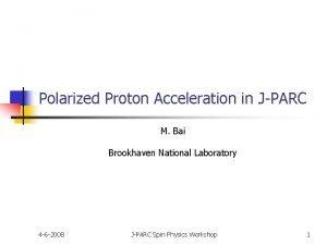 Polarized Proton Acceleration in JPARC M Bai Brookhaven
