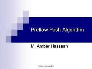 Preflow Push Algorithm M Amber Hassaan Preflow Push