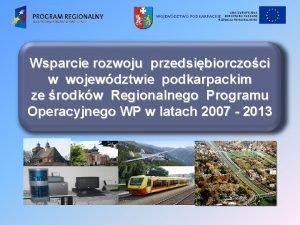 UNIA EUROPEJSKI FUNDUSZ ROZWOJU REGIONALNEGO WOJEWDZTWO PODKARPACKIE Wsparcie