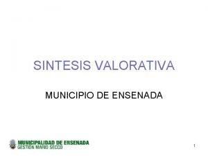 SINTESIS VALORATIVA MUNICIPIO DE ENSENADA 1 LISTADO DE