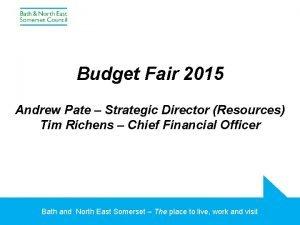 Budget Fair 2015 Andrew Pate Strategic Director Resources