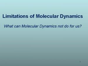 Limitations of Molecular Dynamics What can Molecular Dynamics