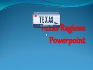 Texas Regions Powerpoint Can you name the Regions