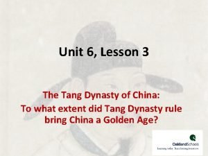 Unit 6 Lesson 3 The Tang Dynasty of