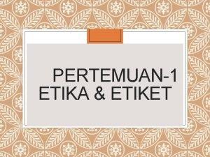 PERTEMUAN1 ETIKA ETIKET Gambar Skema etika ETIKA KHUSUS