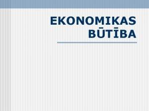 EKONOMIKAS BTBA DEFINCIJA Ekonomika ir socila zintne par