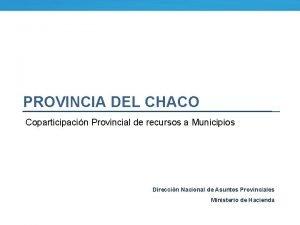 PROVINCIA DEL CHACO Coparticipacin Provincial de recursos a