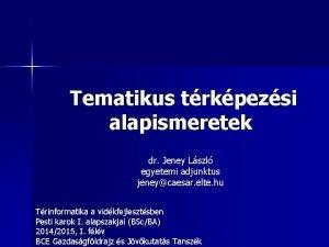 Tematikus trkpezsi alapismeretek dr Jeney Lszl egyetemi adjunktus