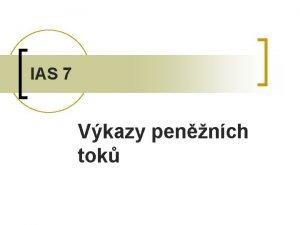 IAS 7 Vkazy pennch tok Cl standardu Poadovat