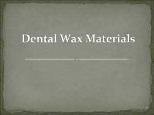 Dental Wax Materials 1 Definition thermoplastic molding material