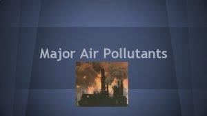 Major Air Pollutants Clean Air Act 1970 6