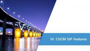 IV CUCM SIP Features 1 FQDN in SIP