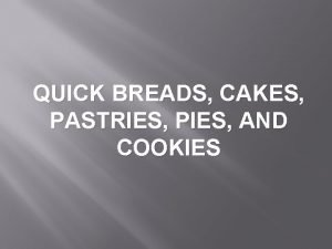 QUICK BREADS CAKES PASTRIES PIES AND COOKIES Quick