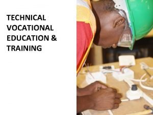 TECHNICAL VOCATIONAL EDUCATION TRAINING DEFINITION OF TECHNICAL VOCATIONAL