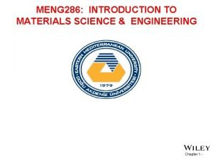 MENG 286 INTRODUCTION TO MATERIALS SCIENCE ENGINEERING Chapter