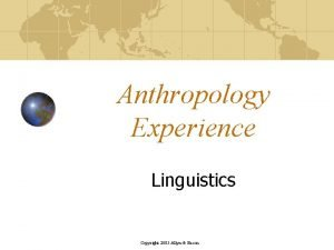Anthropology Experience Linguistics Copyright 2005 Allyn Bacon Design