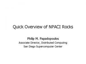 Quick Overview of NPACI Rocks Philip M Papadopoulos